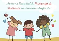 12 a 18 Semana Nacional de Prevenção da Violência na Primeira Infância